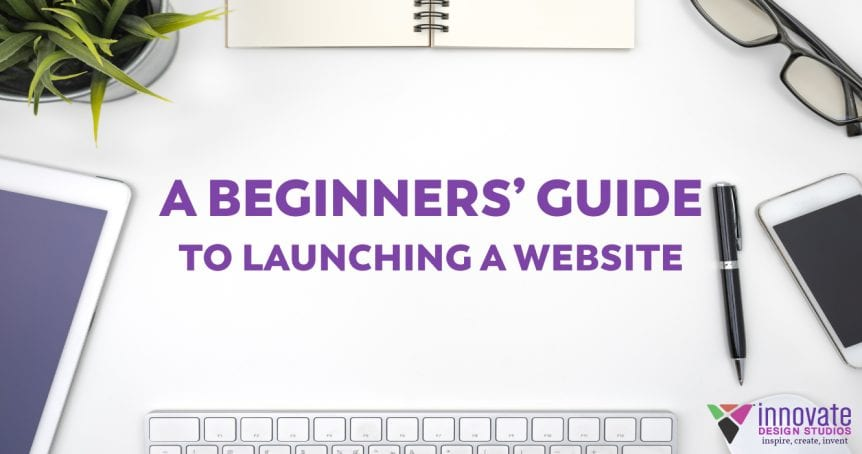 A Beginners Guide to Launching a Website