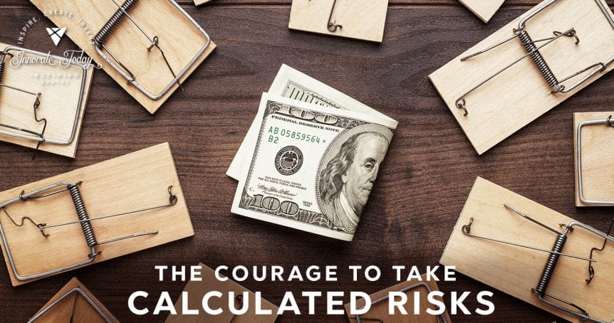 The Courage to take Calculated Risks