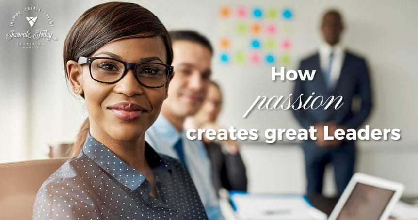 how passion creates great leaders
