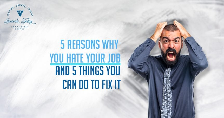 Five reasons why you hate your job and five things you can do about it