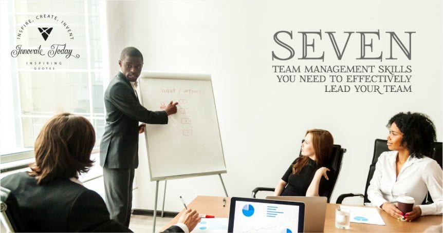 Seven team management skills you need to effectively lead your team