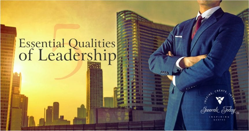 Five essential qualities of Leadership