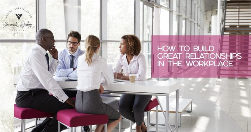How to Build great Relationships in the Workplace