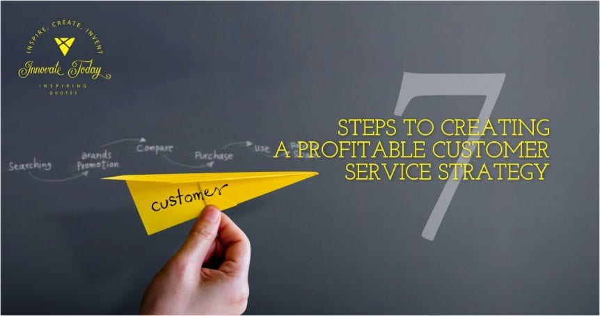 Seven steps to creating a profitable Customer Service Strategy