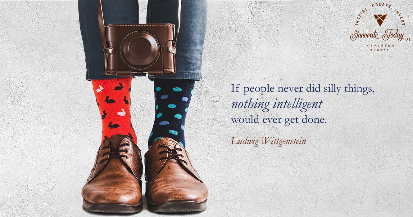 If people never did silly things, nothing intelligent would ever get done. Ludwig Wittgenstein