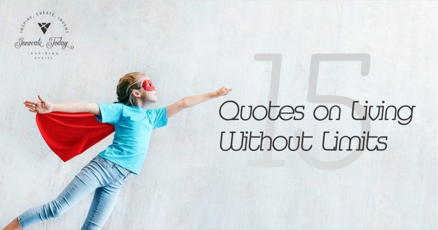 Fifteen Quotes on Living without Limits