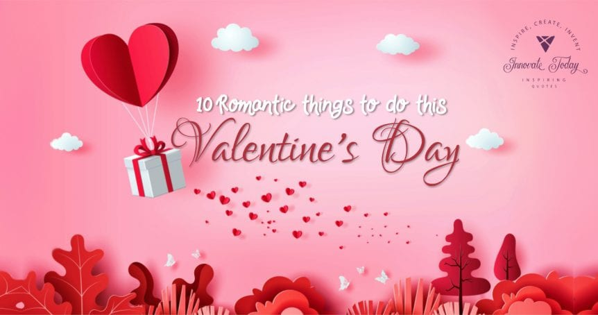 Ten Romantic Things to do this Valentine's Day
