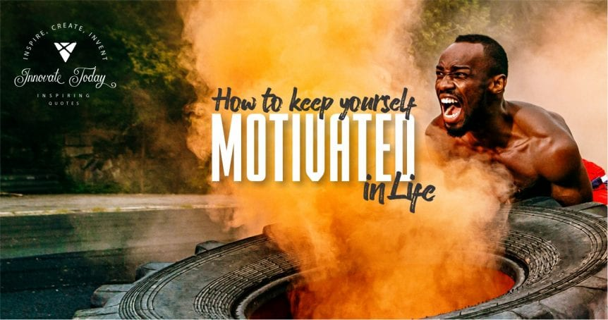 How to Keep Yourself Motivated in Life