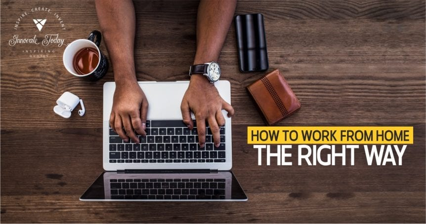 How to work from home the right way.