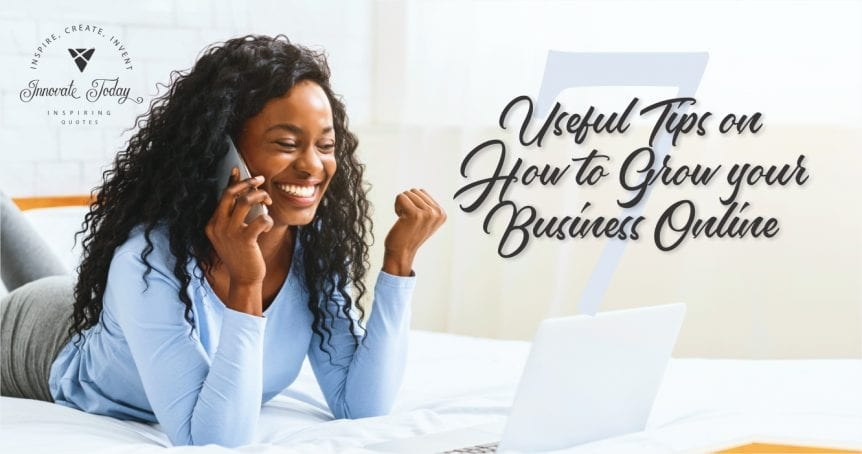 Seven Useful Tips on How to Grow your Business Online