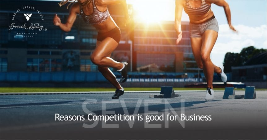 Seven Reasons Competition is Good for Business