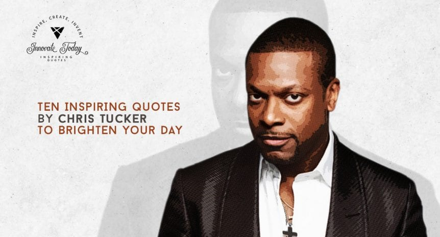Ten Inspiring Quotes by Chris Tucker to Brighten your Day