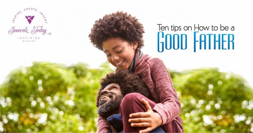 Ten Tips on How to be a Good Father