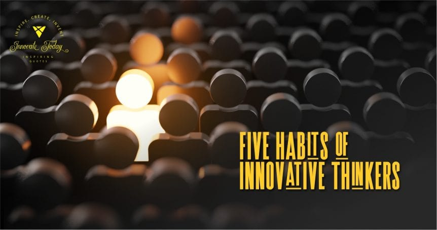 Five Habits of Innovative Thinkers