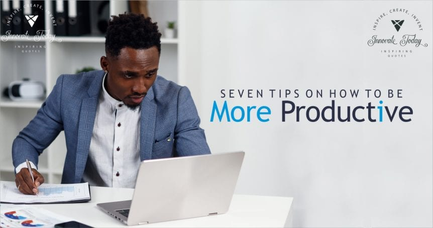 Seven Tips on How to be more Productive