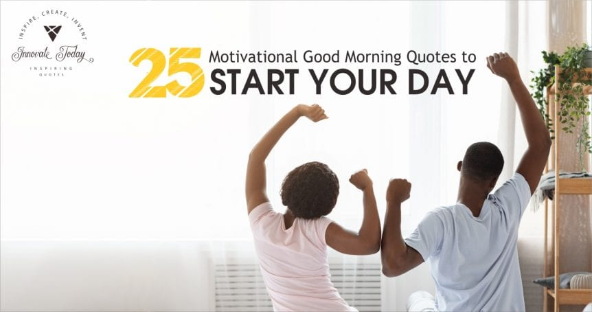 Twenty-five Motivational Good Morning Quotes to start your Day