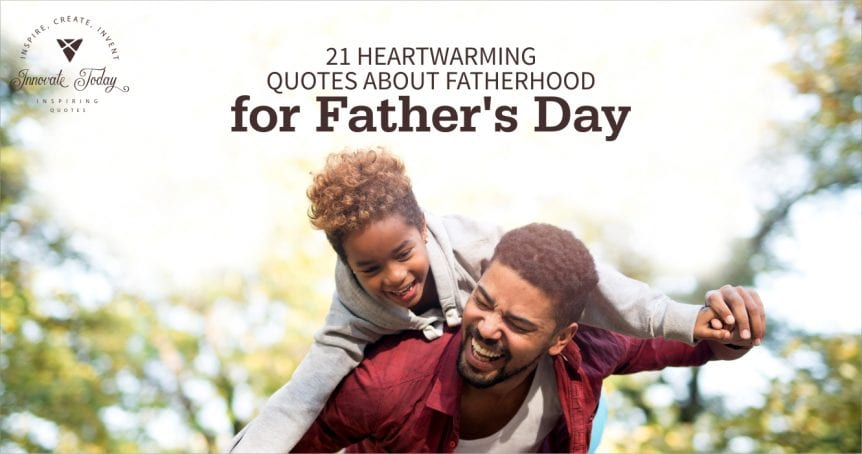Twenty-one Heartwarming Quotes about Fatherhood for Father's Day