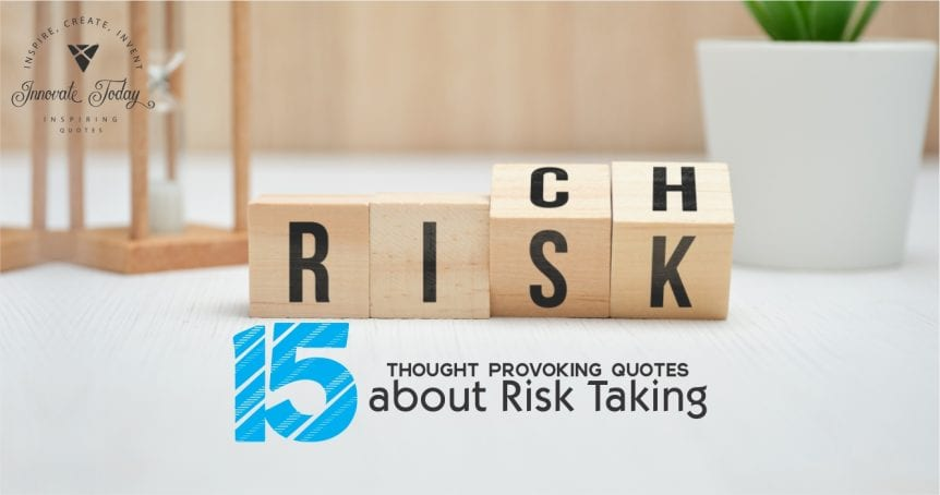 Fifteen Thought Provoking Quotes about Risk Taking