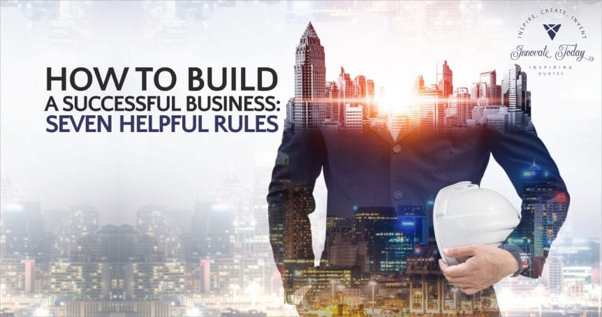 How to Build a Successful Business: Seven Helpful Rules