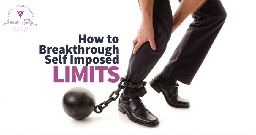 How to Break Through Self Imposed Limits