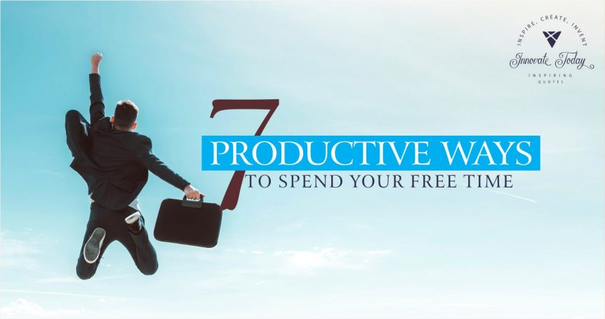 Seven Productive Ways to Spend your Free Time