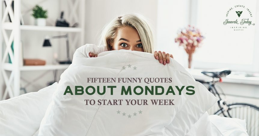Fifteen Funny Quotes about Mondays to Start your Week